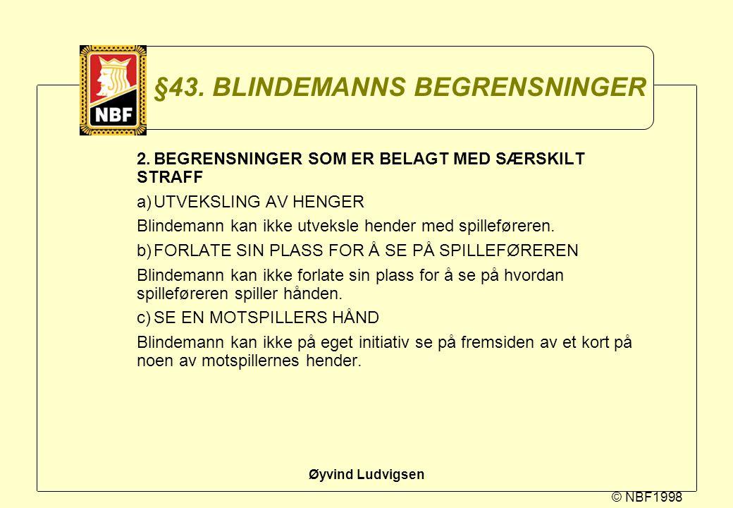 © NBF1998 Øyvind Ludvigsen §43. BLINDEMANNS BEGRENSNINGER 2.BEGRENSNINGER SOM ER BELAGT MED SÆRSKILT STRAFF a)UTVEKSLING AV HENGER Blindemann kan ikke