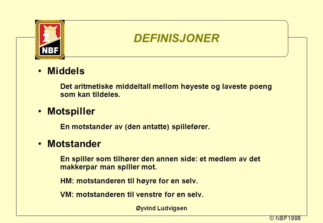 © NBF1998 Øyvind Ludvigsen DEFINISJONER Middels Det aritmetiske middeltall mellom høyeste og laveste poeng som kan tildeles. Motspiller En motstander