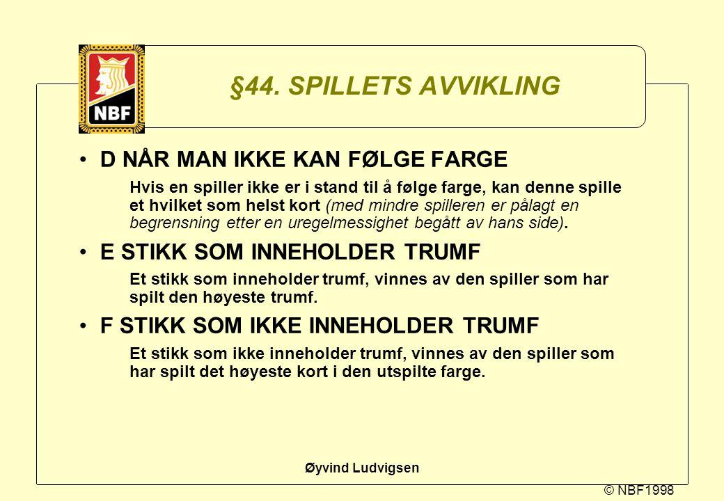 © NBF1998 Øyvind Ludvigsen §44. SPILLETS AVVIKLING D NÅR MAN IKKE KAN FØLGE FARGE Hvis en spiller ikke er i stand til å følge farge, kan denne spille