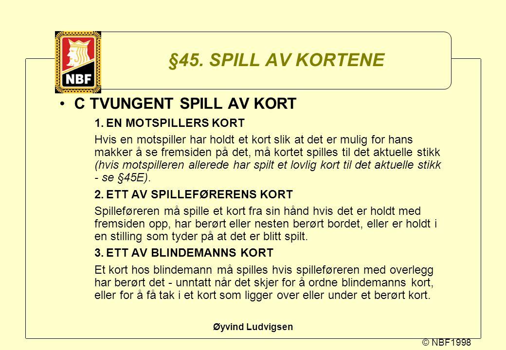 © NBF1998 Øyvind Ludvigsen §45. SPILL AV KORTENE C TVUNGENT SPILL AV KORT 1.EN MOTSPILLERS KORT Hvis en motspiller har holdt et kort slik at det er mu