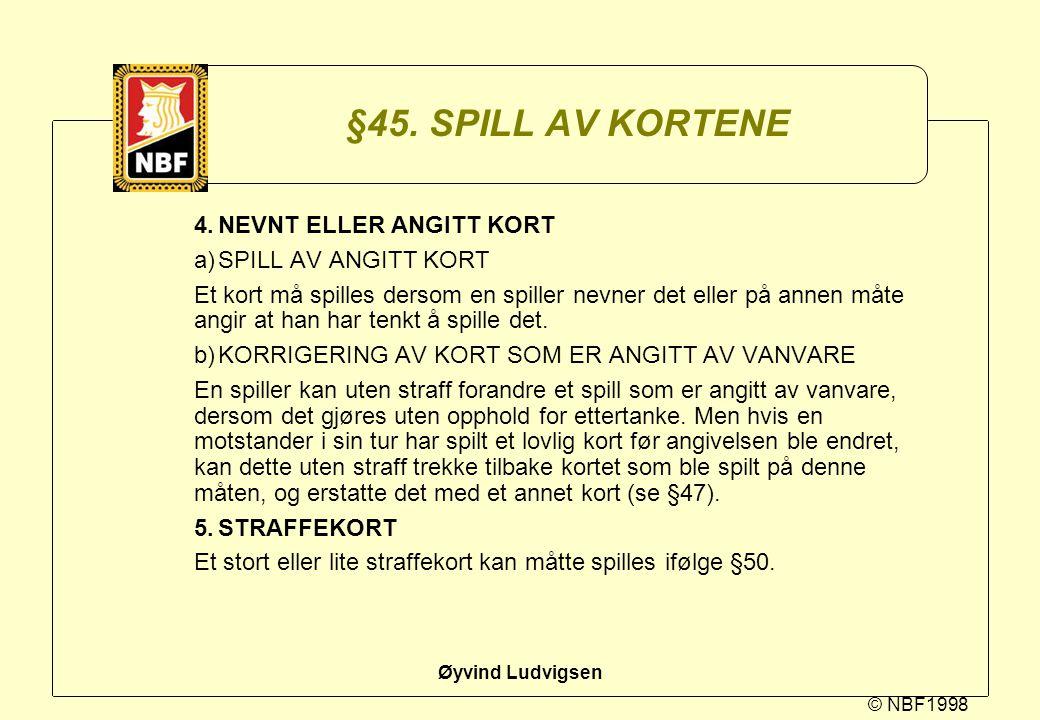 © NBF1998 Øyvind Ludvigsen §45. SPILL AV KORTENE 4.NEVNT ELLER ANGITT KORT a)SPILL AV ANGITT KORT Et kort må spilles dersom en spiller nevner det elle