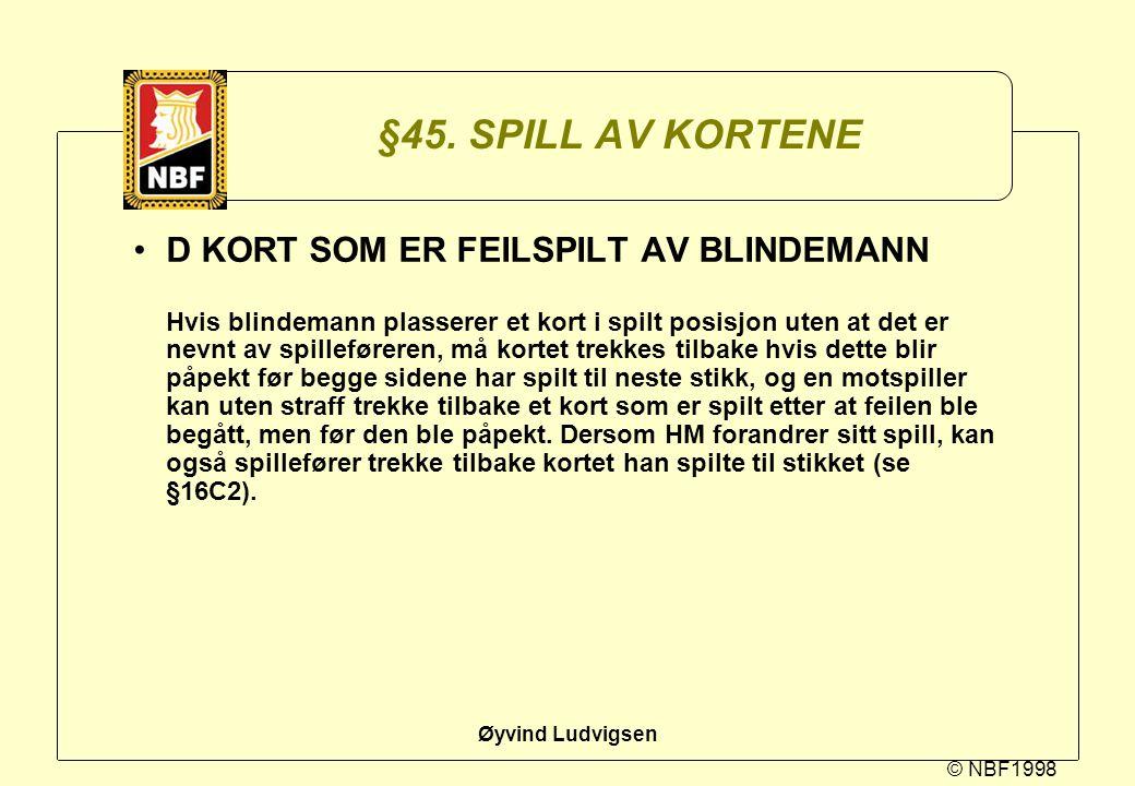 © NBF1998 Øyvind Ludvigsen §45. SPILL AV KORTENE D KORT SOM ER FEILSPILT AV BLINDEMANN Hvis blindemann plasserer et kort i spilt posisjon uten at det