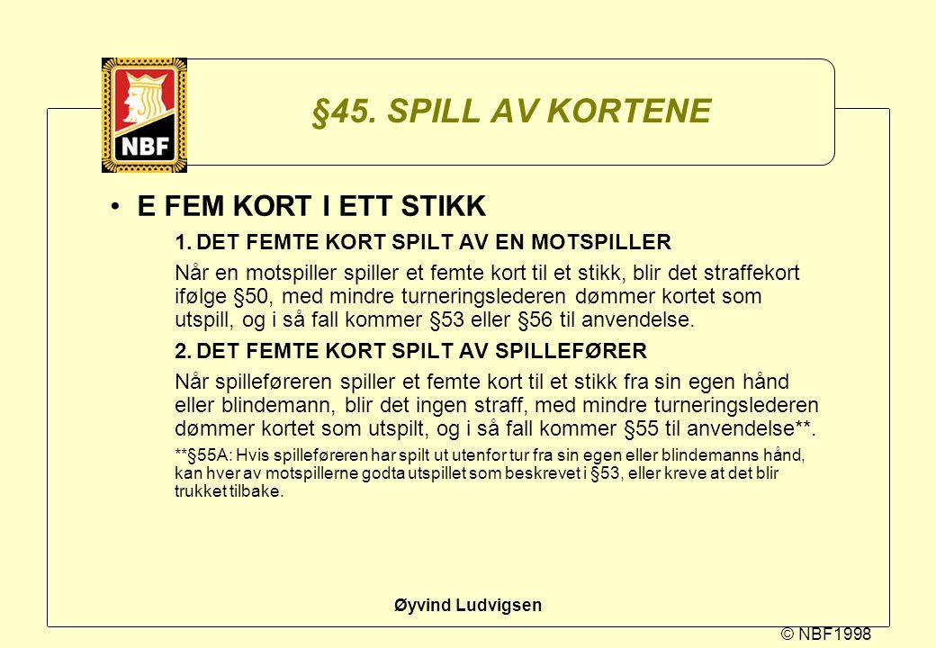 © NBF1998 Øyvind Ludvigsen §45. SPILL AV KORTENE E FEM KORT I ETT STIKK 1.DET FEMTE KORT SPILT AV EN MOTSPILLER Når en motspiller spiller et femte kor