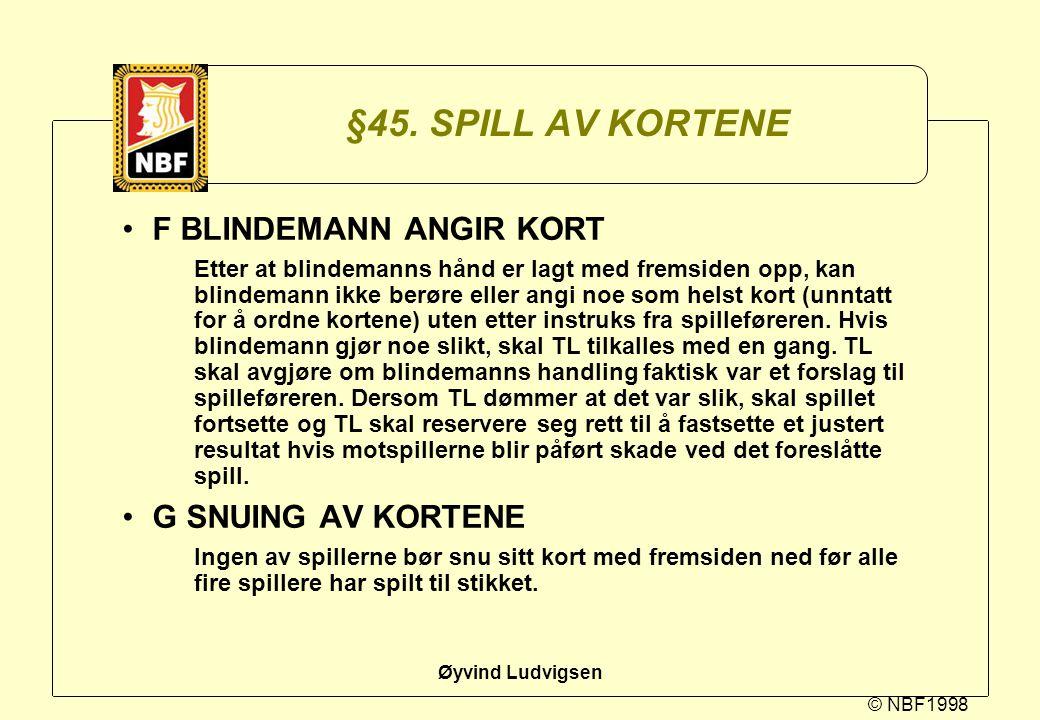 © NBF1998 Øyvind Ludvigsen §45. SPILL AV KORTENE F BLINDEMANN ANGIR KORT Etter at blindemanns hånd er lagt med fremsiden opp, kan blindemann ikke berø