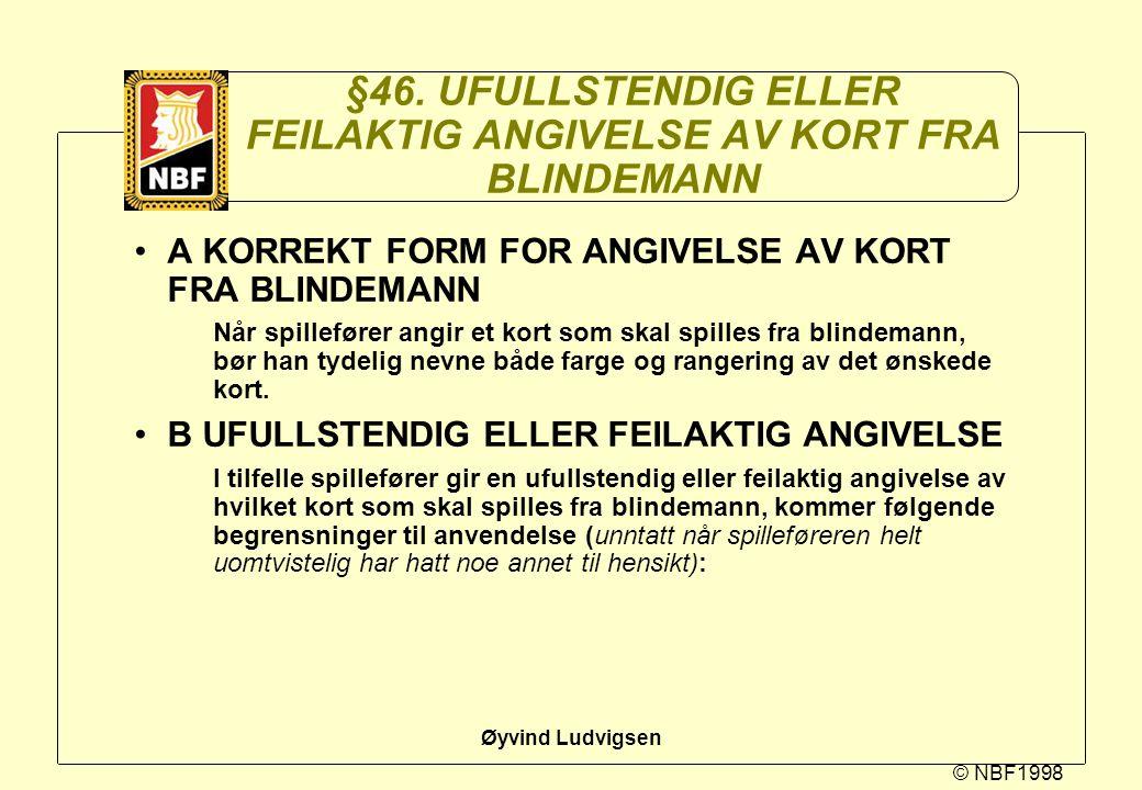 © NBF1998 Øyvind Ludvigsen §46. UFULLSTENDIG ELLER FEILAKTIG ANGIVELSE AV KORT FRA BLINDEMANN A KORREKT FORM FOR ANGIVELSE AV KORT FRA BLINDEMANN Når
