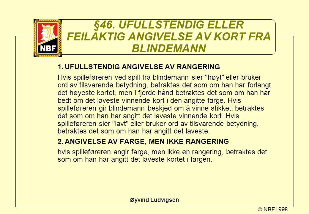 © NBF1998 Øyvind Ludvigsen §46. UFULLSTENDIG ELLER FEILAKTIG ANGIVELSE AV KORT FRA BLINDEMANN 1.UFULLSTENDIG ANGIVELSE AV RANGERING Hvis spilleføreren