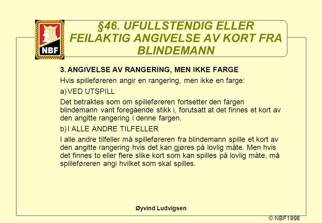 © NBF1998 Øyvind Ludvigsen §46. UFULLSTENDIG ELLER FEILAKTIG ANGIVELSE AV KORT FRA BLINDEMANN 3.ANGIVELSE AV RANGERING, MEN IKKE FARGE Hvis spilleføre