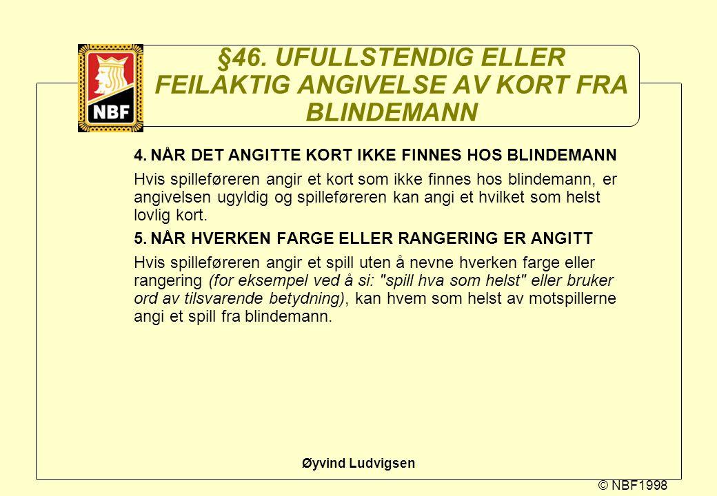 © NBF1998 Øyvind Ludvigsen §46. UFULLSTENDIG ELLER FEILAKTIG ANGIVELSE AV KORT FRA BLINDEMANN 4.NÅR DET ANGITTE KORT IKKE FINNES HOS BLINDEMANN Hvis s