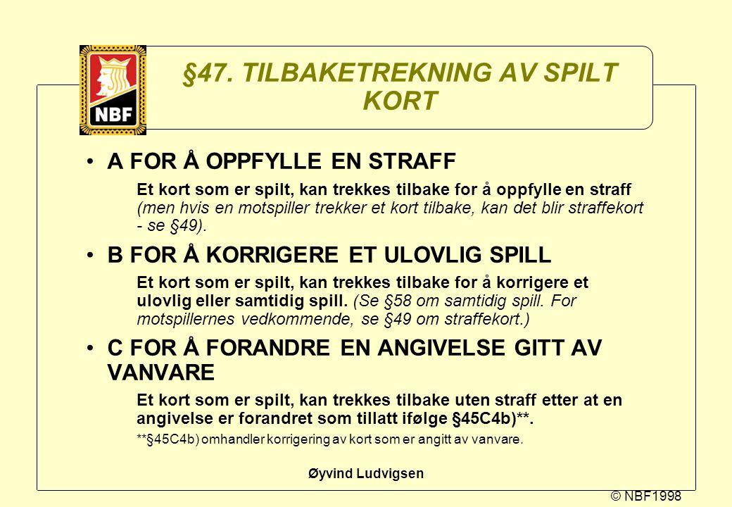 © NBF1998 Øyvind Ludvigsen §47. TILBAKETREKNING AV SPILT KORT A FOR Å OPPFYLLE EN STRAFF Et kort som er spilt, kan trekkes tilbake for å oppfylle en s