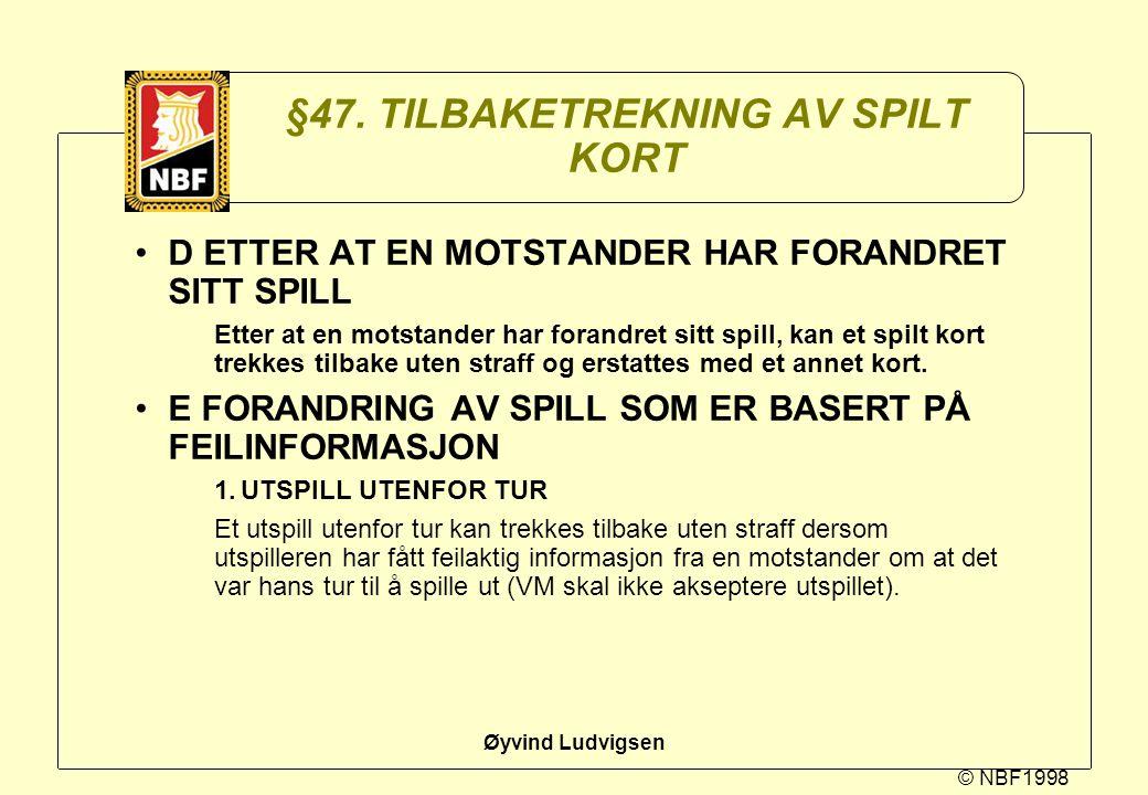 © NBF1998 Øyvind Ludvigsen §47. TILBAKETREKNING AV SPILT KORT D ETTER AT EN MOTSTANDER HAR FORANDRET SITT SPILL Etter at en motstander har forandret s