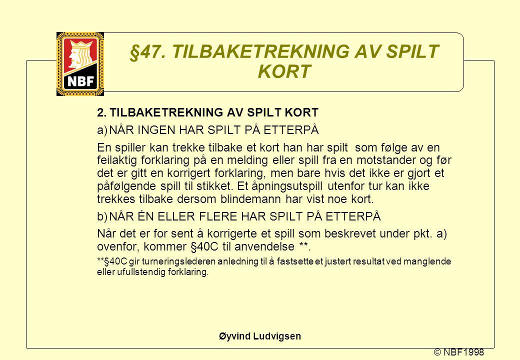 © NBF1998 Øyvind Ludvigsen §47. TILBAKETREKNING AV SPILT KORT 2.TILBAKETREKNING AV SPILT KORT a)NÅR INGEN HAR SPILT PÅ ETTERPÅ En spiller kan trekke t