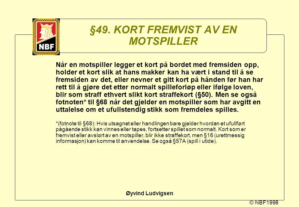 © NBF1998 Øyvind Ludvigsen §49. KORT FREMVIST AV EN MOTSPILLER Når en motspiller legger et kort på bordet med fremsiden opp, holder et kort slik at ha