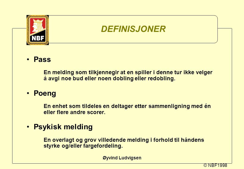 © NBF1998 Øyvind Ludvigsen DEFINISJONER Pass En melding som tilkjennegir at en spiller i denne tur ikke velger å avgi noe bud eller noen dobling eller