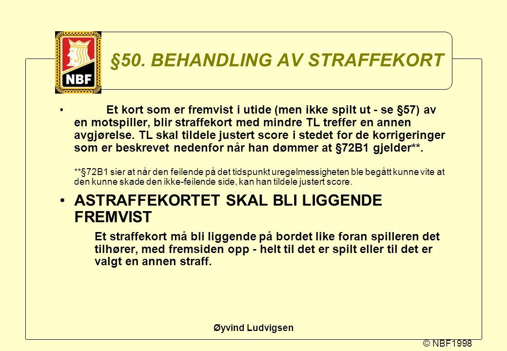 © NBF1998 Øyvind Ludvigsen §50. BEHANDLING AV STRAFFEKORT Et kort som er fremvist i utide (men ikke spilt ut - se §57) av en motspiller, blir straffek