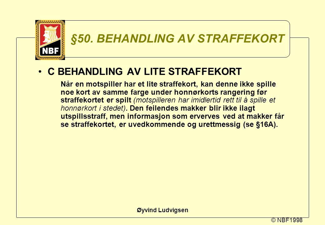 © NBF1998 Øyvind Ludvigsen §50. BEHANDLING AV STRAFFEKORT C BEHANDLING AV LITE STRAFFEKORT Når en motspiller har et lite straffekort, kan denne ikke s