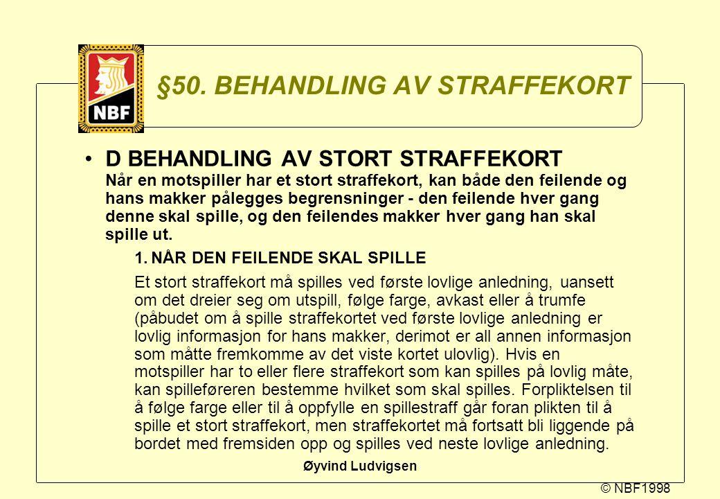 © NBF1998 Øyvind Ludvigsen §50. BEHANDLING AV STRAFFEKORT D BEHANDLING AV STORT STRAFFEKORT Når en motspiller har et stort straffekort, kan både den f