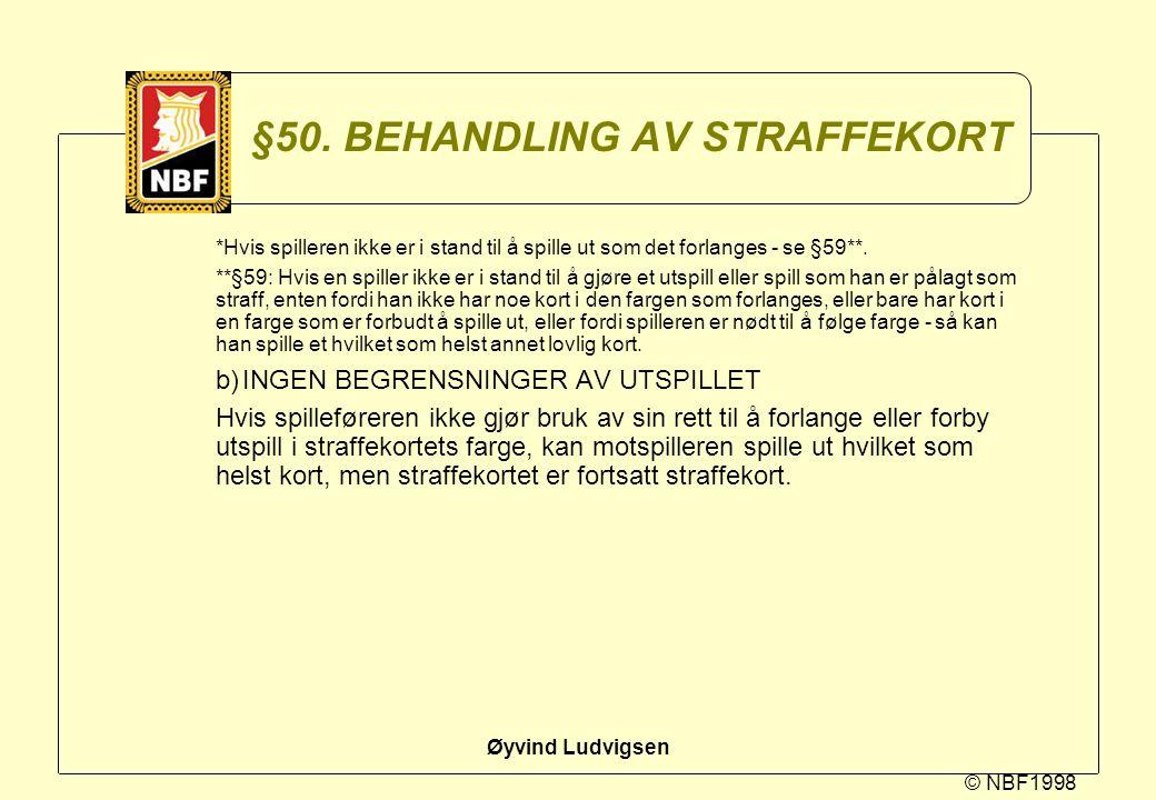 © NBF1998 Øyvind Ludvigsen §50. BEHANDLING AV STRAFFEKORT *Hvis spilleren ikke er i stand til å spille ut som det forlanges - se §59**. **§59: Hvis en