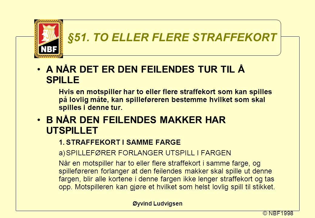 © NBF1998 Øyvind Ludvigsen §51. TO ELLER FLERE STRAFFEKORT A NÅR DET ER DEN FEILENDES TUR TIL Å SPILLE Hvis en motspiller har to eller flere straffeko