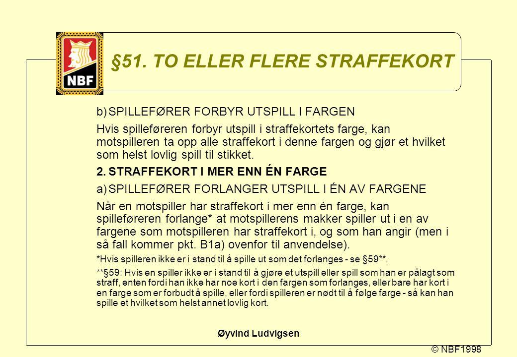© NBF1998 Øyvind Ludvigsen §51. TO ELLER FLERE STRAFFEKORT b)SPILLEFØRER FORBYR UTSPILL I FARGEN Hvis spilleføreren forbyr utspill i straffekortets fa