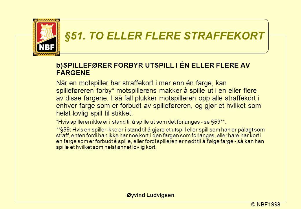 © NBF1998 Øyvind Ludvigsen §51. TO ELLER FLERE STRAFFEKORT b)SPILLEFØRER FORBYR UTSPILL I ÉN ELLER FLERE AV FARGENE Når en motspiller har straffekort