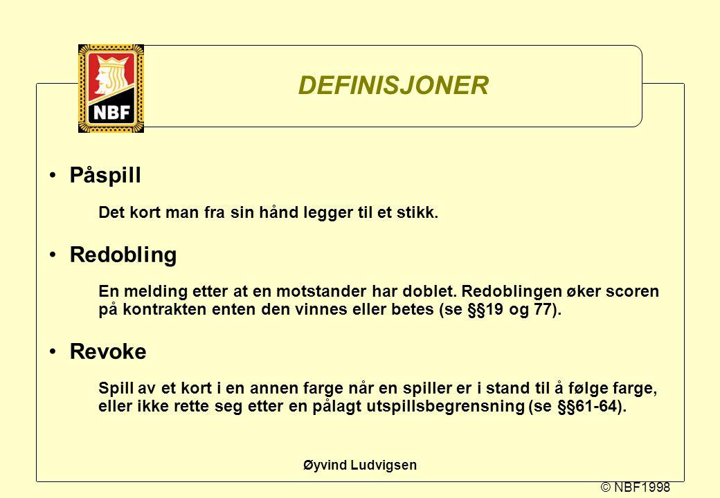 © NBF1998 Øyvind Ludvigsen DEFINISJONER Påspill Det kort man fra sin hånd legger til et stikk. Redobling En melding etter at en motstander har doblet.