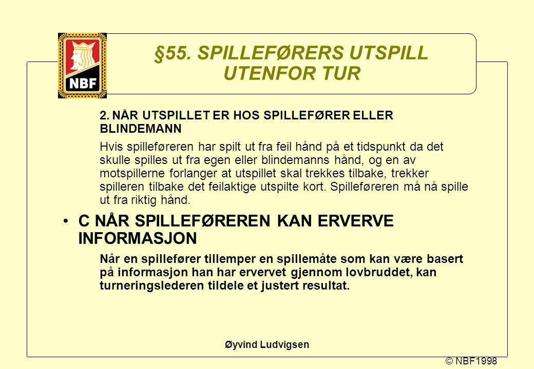 © NBF1998 Øyvind Ludvigsen §55. SPILLEFØRERS UTSPILL UTENFOR TUR 2.NÅR UTSPILLET ER HOS SPILLEFØRER ELLER BLINDEMANN Hvis spilleføreren har spilt ut f