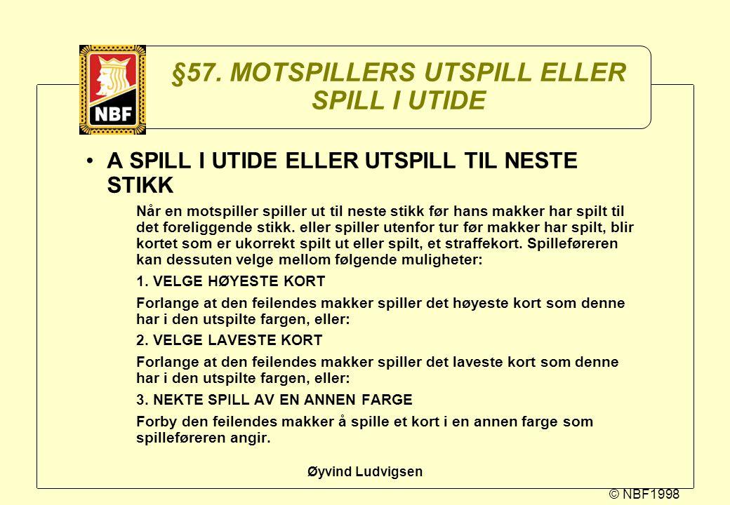 © NBF1998 Øyvind Ludvigsen §57. MOTSPILLERS UTSPILL ELLER SPILL I UTIDE A SPILL I UTIDE ELLER UTSPILL TIL NESTE STIKK Når en motspiller spiller ut til