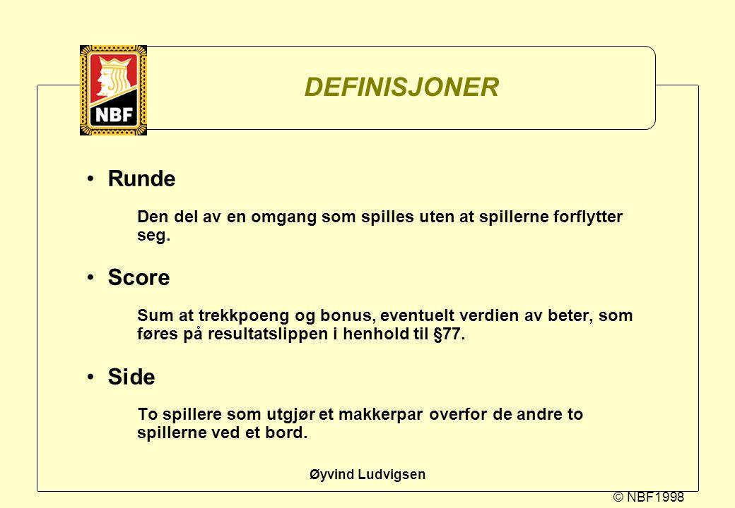© NBF1998 Øyvind Ludvigsen DEFINISJONER Runde Den del av en omgang som spilles uten at spillerne forflytter seg. Score Sum at trekkpoeng og bonus, eve