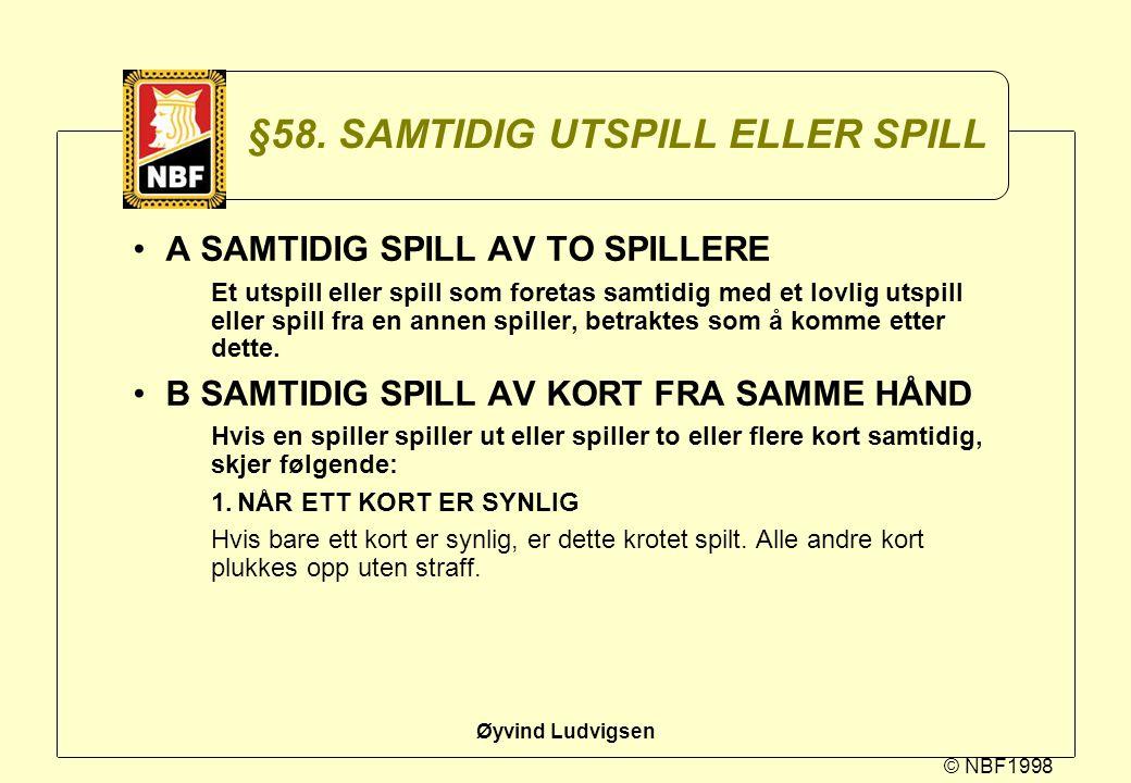 © NBF1998 Øyvind Ludvigsen §58. SAMTIDIG UTSPILL ELLER SPILL A SAMTIDIG SPILL AV TO SPILLERE Et utspill eller spill som foretas samtidig med et lovlig