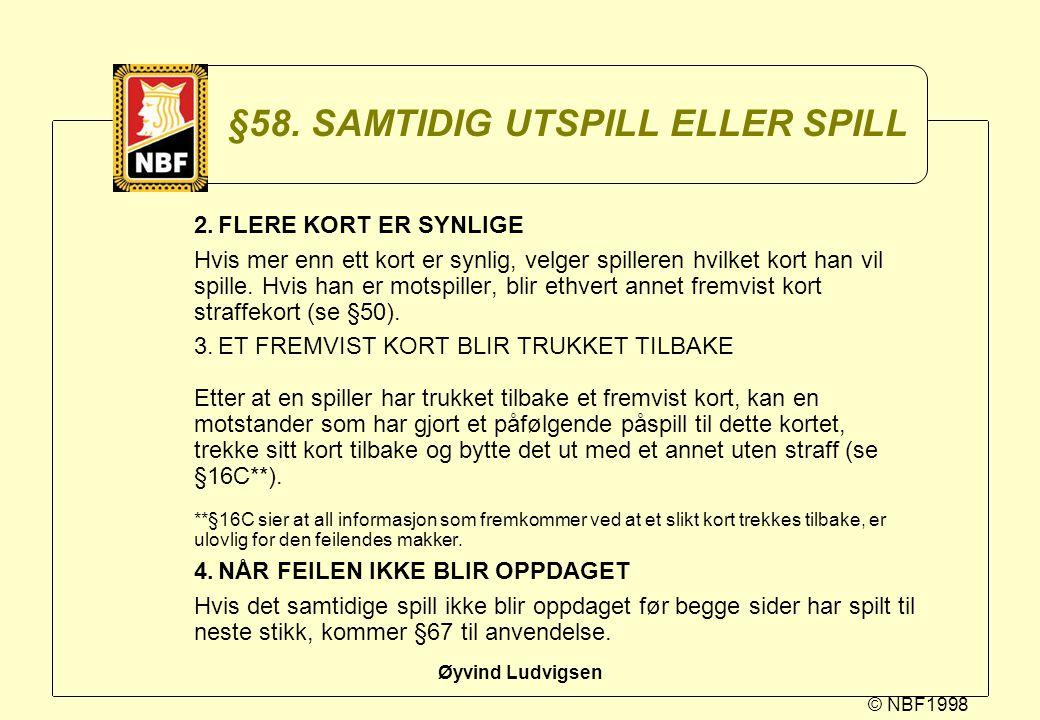 © NBF1998 Øyvind Ludvigsen §58. SAMTIDIG UTSPILL ELLER SPILL 2.FLERE KORT ER SYNLIGE Hvis mer enn ett kort er synlig, velger spilleren hvilket kort ha