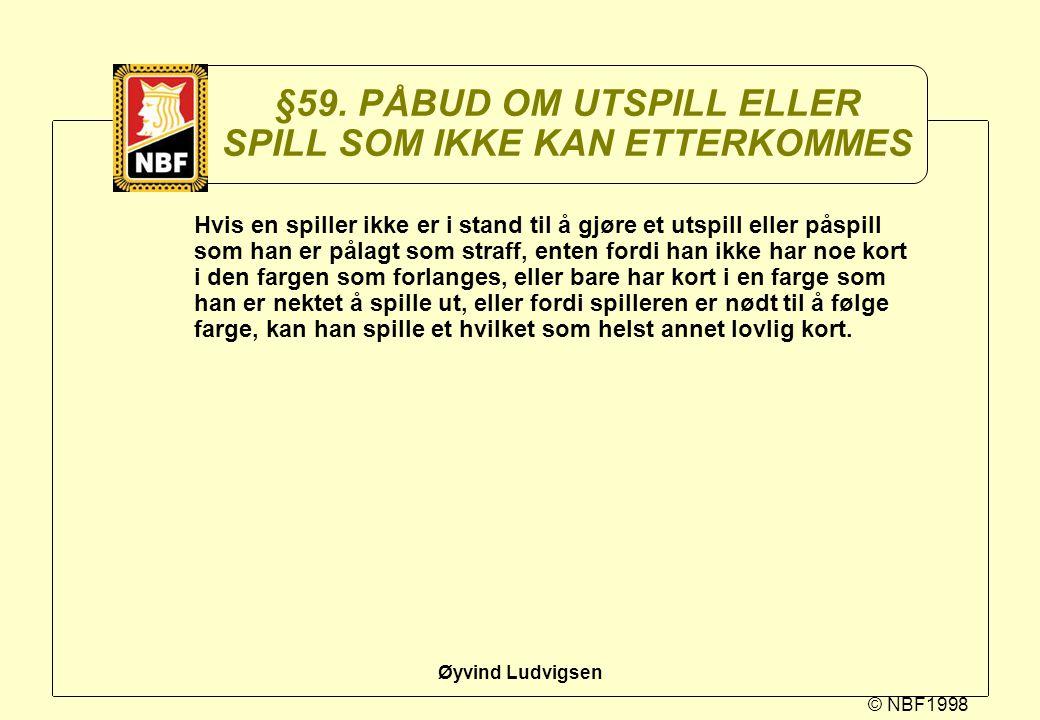 © NBF1998 Øyvind Ludvigsen §59. PÅBUD OM UTSPILL ELLER SPILL SOM IKKE KAN ETTERKOMMES Hvis en spiller ikke er i stand til å gjøre et utspill eller pås