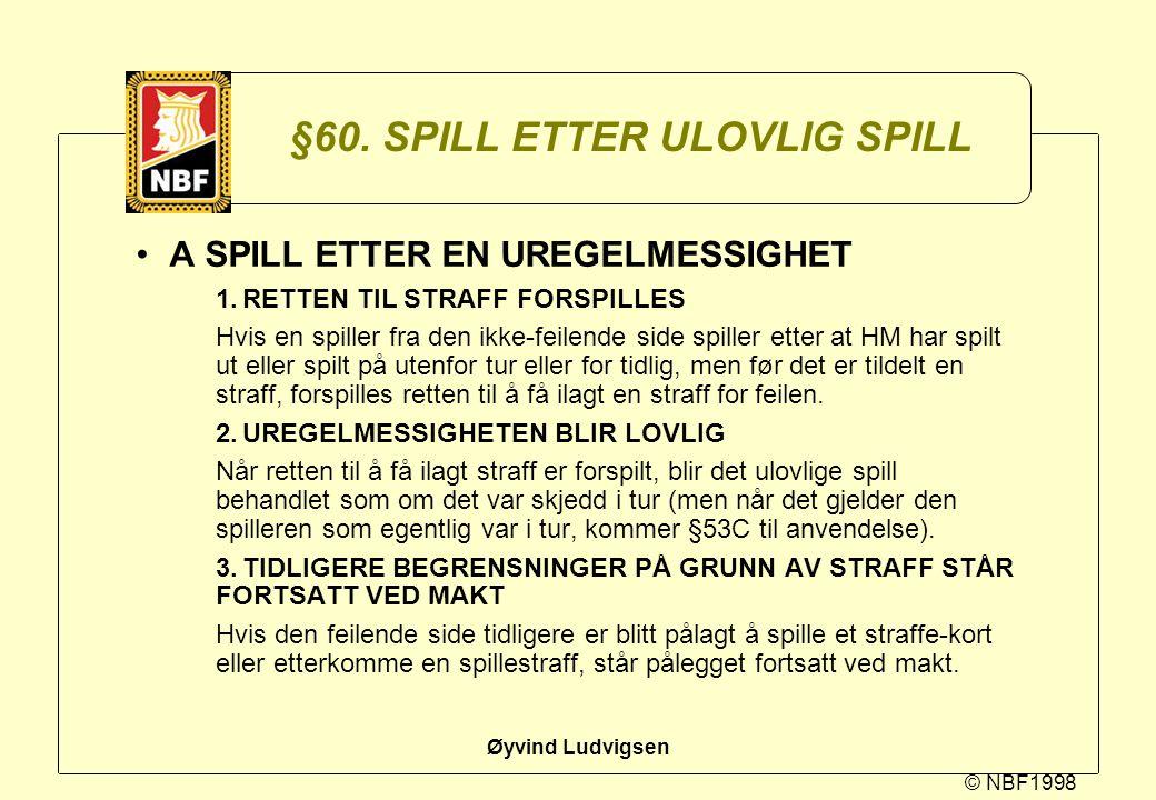 © NBF1998 Øyvind Ludvigsen §60. SPILL ETTER ULOVLIG SPILL A SPILL ETTER EN UREGELMESSIGHET 1.RETTEN TIL STRAFF FORSPILLES Hvis en spiller fra den ikke