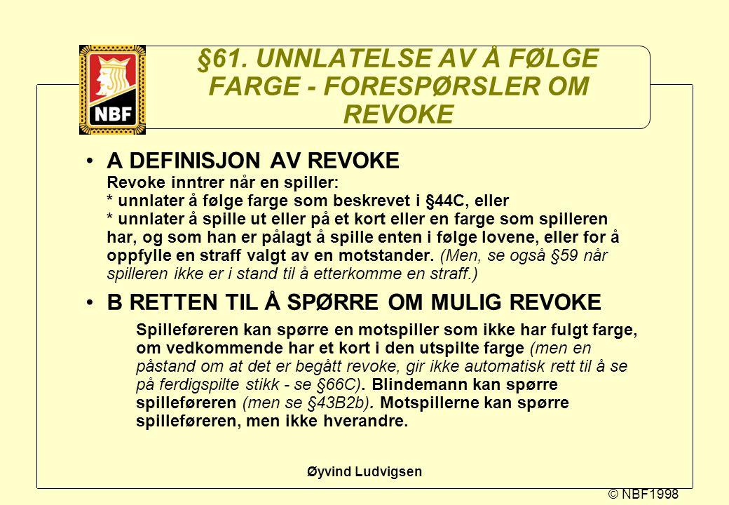 © NBF1998 Øyvind Ludvigsen §61. UNNLATELSE AV Å FØLGE FARGE - FORESPØRSLER OM REVOKE A DEFINISJON AV REVOKE Revoke inntrer når en spiller: * unnlater
