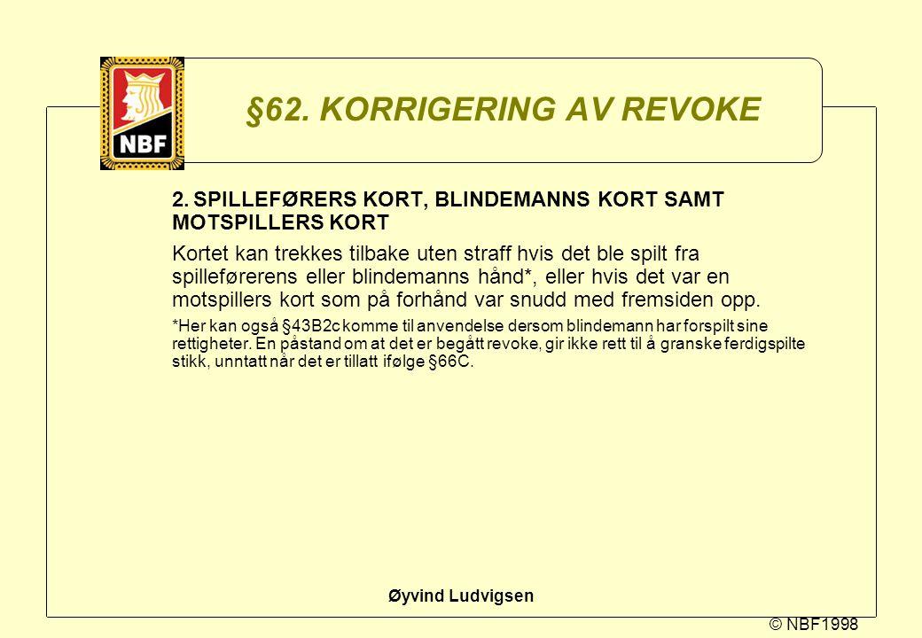 © NBF1998 Øyvind Ludvigsen §62. KORRIGERING AV REVOKE 2.SPILLEFØRERS KORT, BLINDEMANNS KORT SAMT MOTSPILLERS KORT Kortet kan trekkes tilbake uten stra