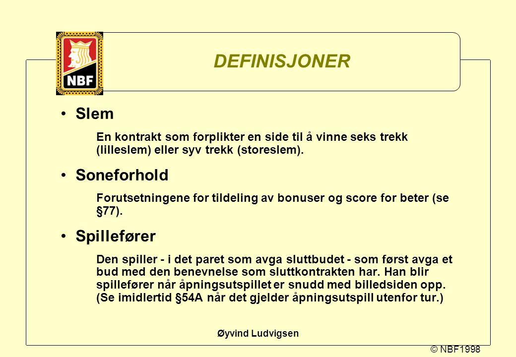 © NBF1998 Øyvind Ludvigsen DEFINISJONER Slem En kontrakt som forplikter en side til å vinne seks trekk (lilleslem) eller syv trekk (storeslem). Sonefo