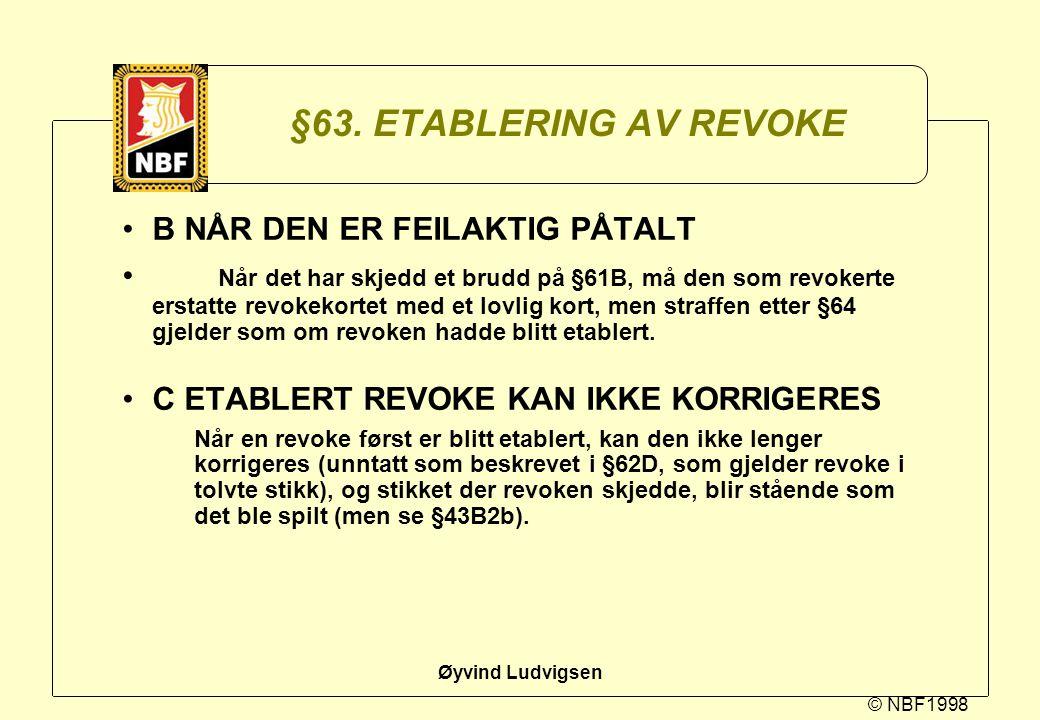 © NBF1998 Øyvind Ludvigsen §63. ETABLERING AV REVOKE B NÅR DEN ER FEILAKTIG PÅTALT Når det har skjedd et brudd på §61B, må den som revokerte erstatte