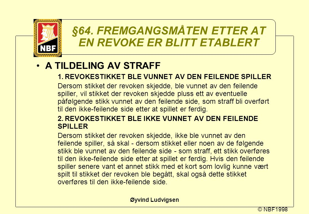© NBF1998 Øyvind Ludvigsen §64. FREMGANGSMÅTEN ETTER AT EN REVOKE ER BLITT ETABLERT A TILDELING AV STRAFF 1.REVOKESTIKKET BLE VUNNET AV DEN FEILENDE S