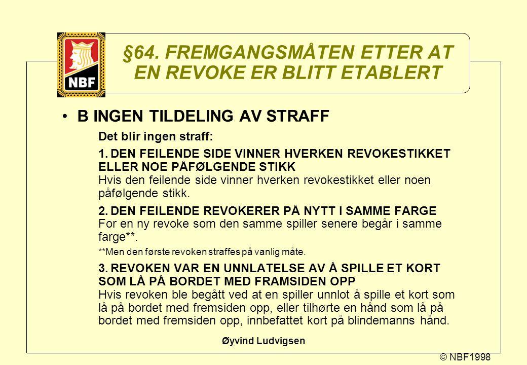 © NBF1998 Øyvind Ludvigsen §64. FREMGANGSMÅTEN ETTER AT EN REVOKE ER BLITT ETABLERT B INGEN TILDELING AV STRAFF Det blir ingen straff: 1.DEN FEILENDE