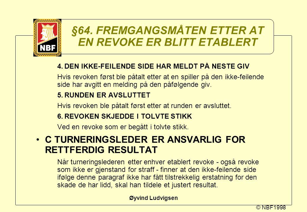 © NBF1998 Øyvind Ludvigsen §64. FREMGANGSMÅTEN ETTER AT EN REVOKE ER BLITT ETABLERT 4.DEN IKKE-FEILENDE SIDE HAR MELDT PÅ NESTE GIV Hvis revoken først