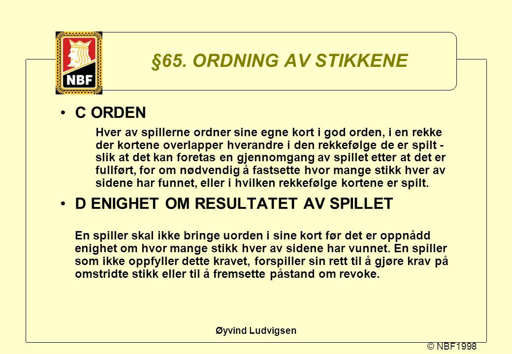 © NBF1998 Øyvind Ludvigsen §65. ORDNING AV STIKKENE C ORDEN Hver av spillerne ordner sine egne kort i god orden, i en rekke der kortene overlapper hve