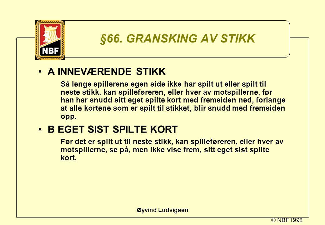 © NBF1998 Øyvind Ludvigsen §66. GRANSKING AV STIKK A INNEVÆRENDE STIKK Så lenge spillerens egen side ikke har spilt ut eller spilt til neste stikk, ka