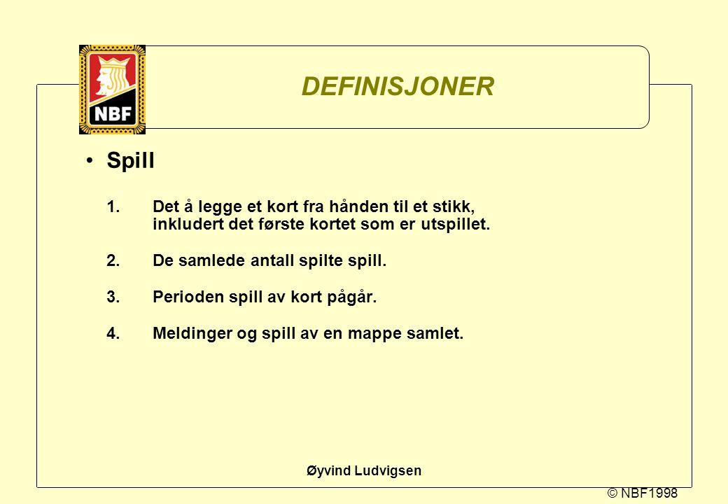 © NBF1998 Øyvind Ludvigsen DEFINISJONER Spill 1.Det å legge et kort fra hånden til et stikk, inkludert det første kortet som er utspillet. 2.De samled