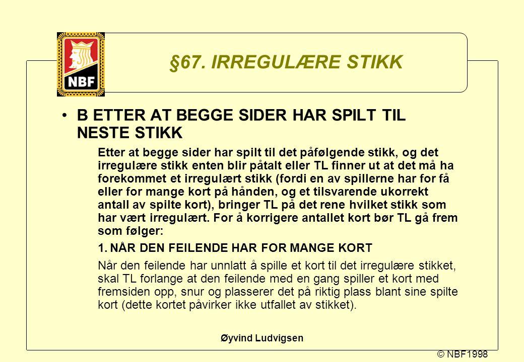 © NBF1998 Øyvind Ludvigsen §67. IRREGULÆRE STIKK B ETTER AT BEGGE SIDER HAR SPILT TIL NESTE STIKK Etter at begge sider har spilt til det påfølgende st