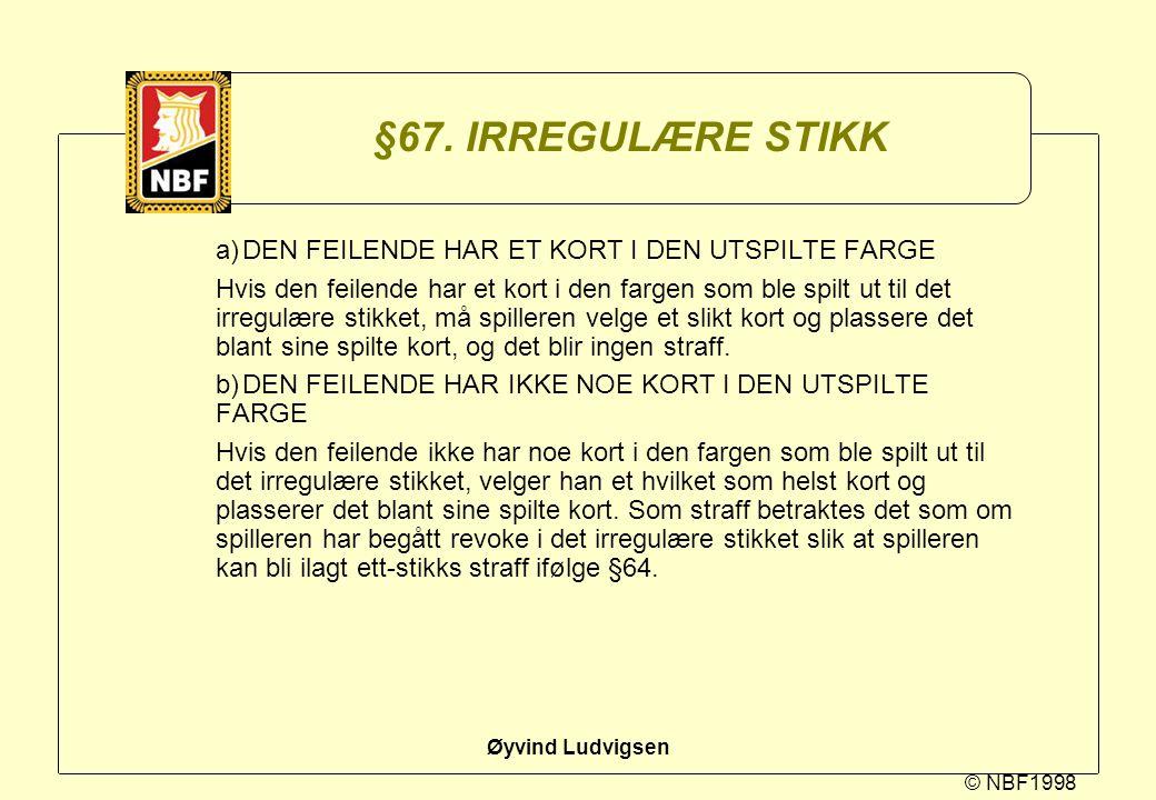 © NBF1998 Øyvind Ludvigsen §67. IRREGULÆRE STIKK a)DEN FEILENDE HAR ET KORT I DEN UTSPILTE FARGE Hvis den feilende har et kort i den fargen som ble sp
