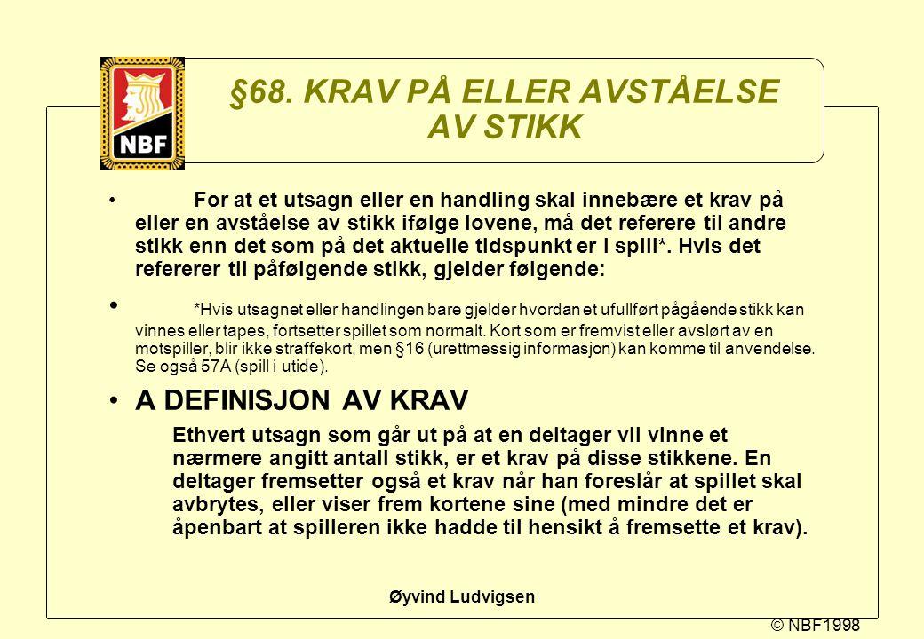 © NBF1998 Øyvind Ludvigsen §68. KRAV PÅ ELLER AVSTÅELSE AV STIKK For at et utsagn eller en handling skal innebære et krav på eller en avståelse av sti