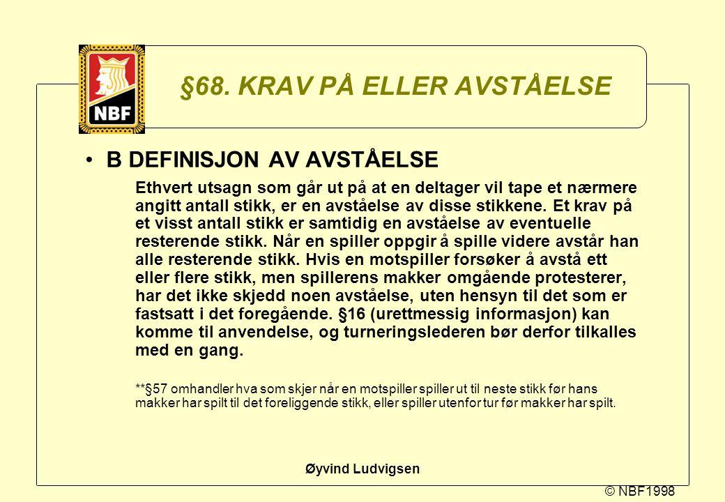 © NBF1998 Øyvind Ludvigsen §68. KRAV PÅ ELLER AVSTÅELSE B DEFINISJON AV AVSTÅELSE Ethvert utsagn som går ut på at en deltager vil tape et nærmere angi