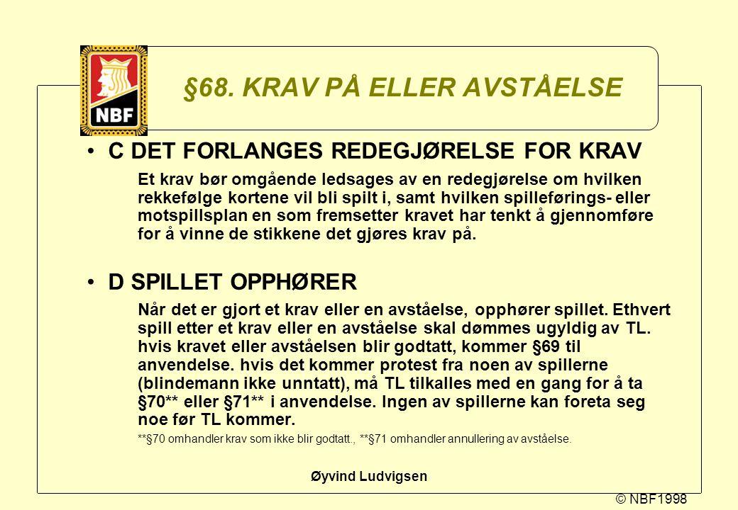 © NBF1998 Øyvind Ludvigsen §68. KRAV PÅ ELLER AVSTÅELSE C DET FORLANGES REDEGJØRELSE FOR KRAV Et krav bør omgående ledsages av en redegjørelse om hvil