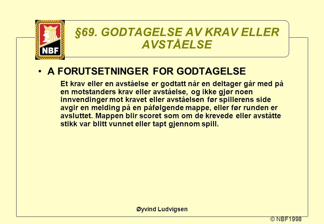 © NBF1998 Øyvind Ludvigsen §69. GODTAGELSE AV KRAV ELLER AVSTÅELSE A FORUTSETNINGER FOR GODTAGELSE Et krav eller en avståelse er godtatt når en deltag
