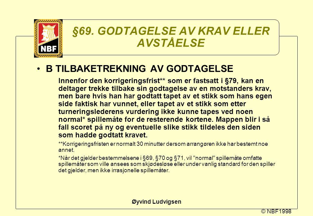 © NBF1998 Øyvind Ludvigsen §69. GODTAGELSE AV KRAV ELLER AVSTÅELSE B TILBAKETREKNING AV GODTAGELSE Innenfor den korrigeringsfrist** som er fastsatt i