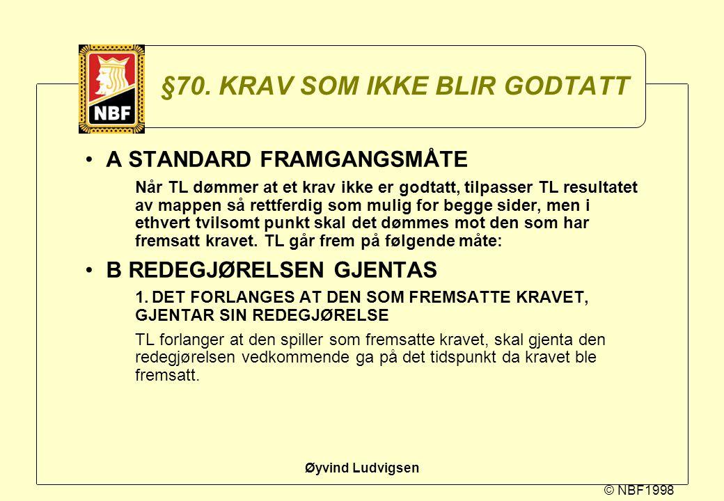© NBF1998 Øyvind Ludvigsen §70. KRAV SOM IKKE BLIR GODTATT A STANDARD FRAMGANGSMÅTE Når TL dømmer at et krav ikke er godtatt, tilpasser TL resultatet